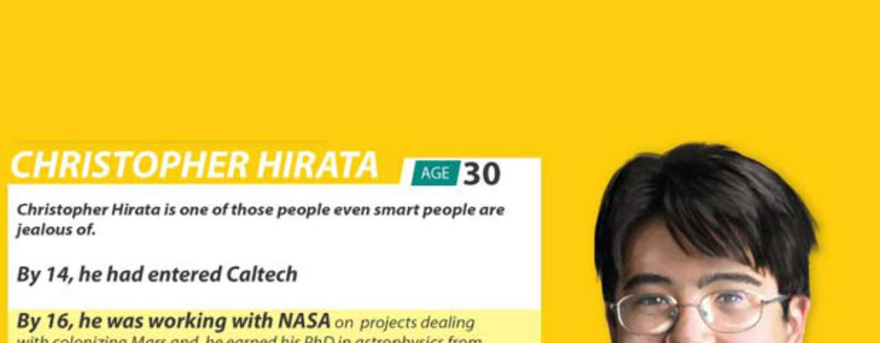 Christopher Hirata tiene 30 años, pero a los 14 ya cursaba en Caltech y a los 16 ya era un gran investigador de la NASA. A los 22 recibió su doctorado en astrofísica en Princeton. Su IQ es de 225.