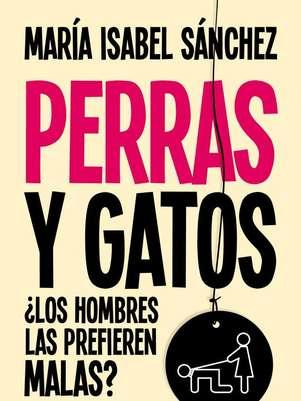 """""""Perras y Gatos"""", de María Isabel Sánchez Foto: Editorial Planeta"""