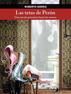Las tetas de Perón Foto: Ediciones Libros del Zorzal