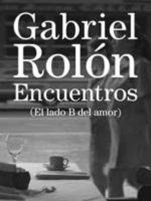 """""""Encuentros"""", de Gabriel Rolón Foto: Planeta"""