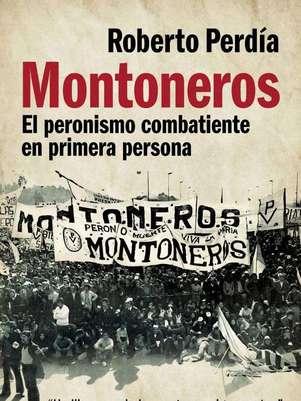 """""""Montoneros"""", de Roberto Perdía Foto: Editorial Planeta"""