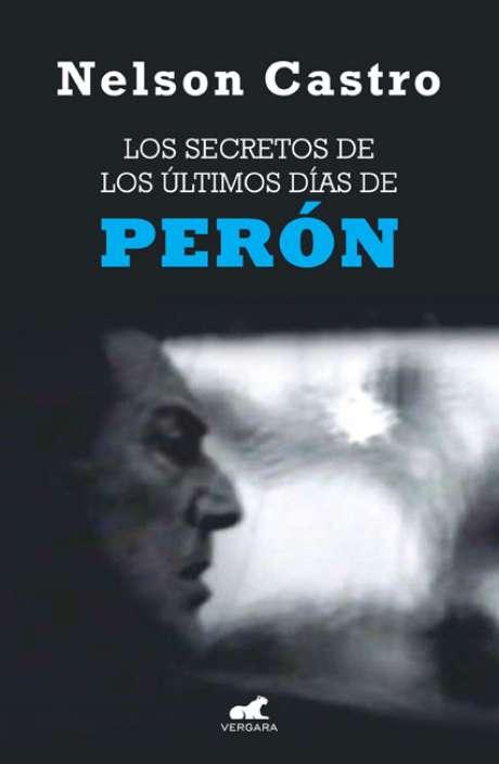 """""""Los últimos días de Perón"""", de Nelson Castro Foto: Ediciones B"""